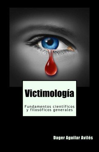 Victimologia: Fundamentos cientificos y filosoficos generales (Spanish Edition) [Dager Aguilar Aviles] (Tapa Blanda)