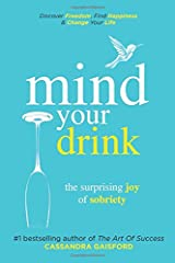 Mind Your Drink: The Surprising Joy of Sobriety: Control Alcohol, Discover Freedom, Find Happiness and Change Your Life (Mindful Drinking) Paperback