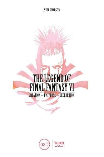 The Legend of Final Fantasy VI by Third Editions