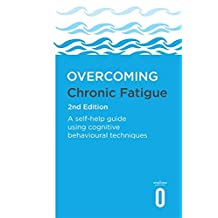 Overcoming Chronic Fatigue 2nd Edition: A self-help guide using cognitive behavioural techniques