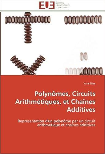 Télécharger en ligne Polynômes, Circuits Arithmétiques, et Chaînes Additives: Représentation d'un polynôme par un circuit arithmétique et chaînes additives pdf ebook