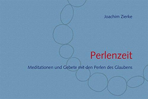Perlenzeit: Meditationen und Gebete mit den Perlen des Glaubens