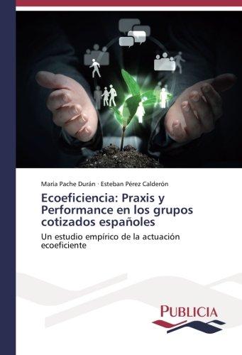 Descargar Libro Ecoeficiencia: Praxis Y Performance En Los Grupos Cotizados Españoles: Un Estudio Empírico De La Actuación Ecoeficiente María Pache Durán