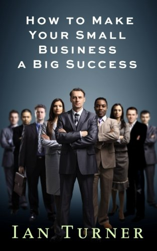 Read Online How To Make Your Small Business A Big Success ebook