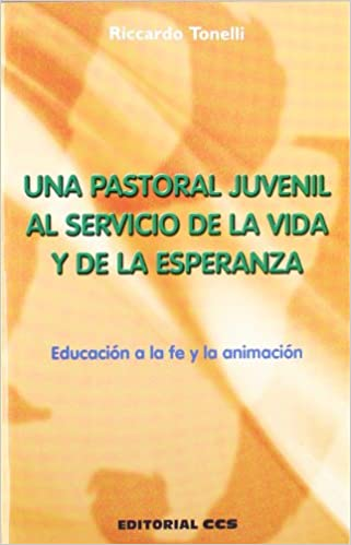 Una pastoral juvenil al servicio de la vida y de la esperanza: Educación a la fe y la animación: 1 Agentes PJ: Amazon.es: Tonelli, Riccardo, García Sánchez, Fernando: Libros