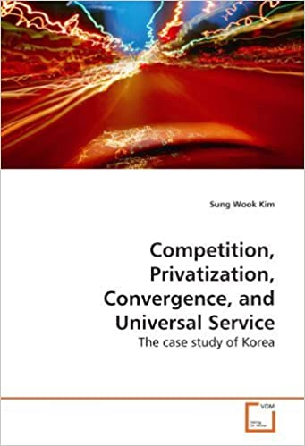 Book Competition, Privatization, Convergence, and Universal Service: The case study of Korea by Sung Wook Kim (2009-08-30)