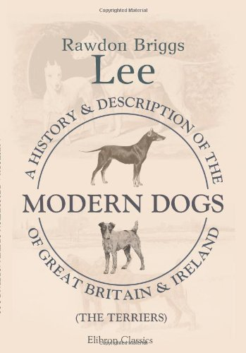 Download A History and Description of the Modern Dogs of Great Britain and Ireland: The Terriers ebook