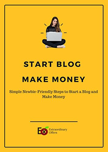 Start Blog, Make Money: Simple Newbie-Friendly Steps to Start a Blog and Make Money (English Edition)
