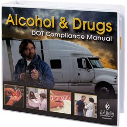 Alcohol & Drugs DOT Compliance Manual - Learn when and how to conduct DOT-required alcohol and drug tests. J. J. Keller & Associates, Inc.
