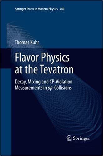Flavor Physics at the Tevatron: Decay, Mixing and CP-Violation Measurements in pp-Collisions (Springer Tracts in Modern Physics) by Thomas Kuhr (2015-06-28)