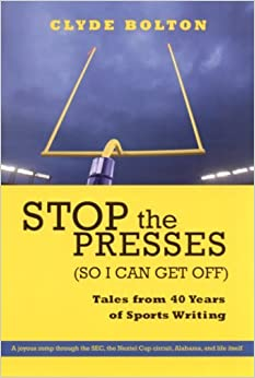 Stop the Presses (So I Can Get Off): Tales from Forty Years of Sports Writing by Clyde Bolton (2005-10-02)