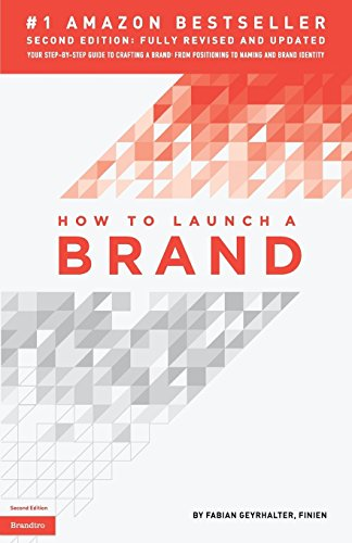 How to Launch a Brand (2nd Edition): Your Step-by-Step Guide to Crafting a Brand: From Positioning to Naming And Brand Identity [Geyrhalter, Fabian] (Tapa Blanda)