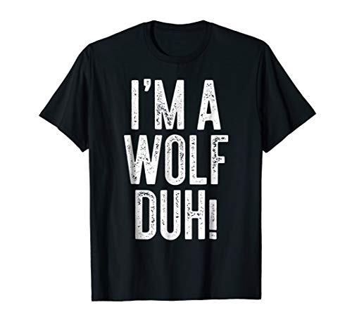 I'm A Wolf Duh! T-Shirt Costume Gift Shirt ()