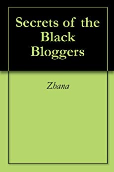 Secrets of the Black Bloggers by [Zhana]