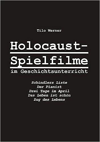 Holocaust-Spielfilme im Geschichtsunterricht. Schindlers Liste, Der ...