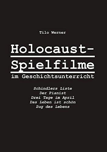 Holocaust-Spielfilme im Geschichtsunterricht. Schindlers Liste, Der Pianist, Drei Tage im April, Das Leben ist schön, Zug des Lebens