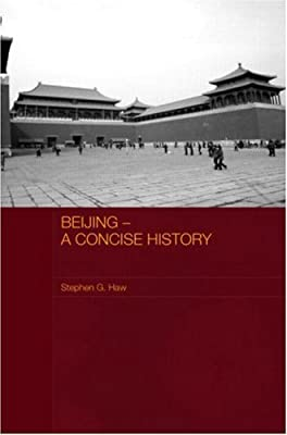 Beijing  – A Concise History (Routledge Studies in the Modern History of Asia)