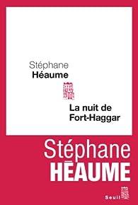 La nuit de Fort-Haggar par Stéphane Héaume