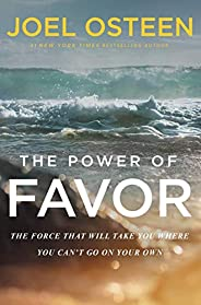 The Power of Favor: The Force That Will Take You Where You Can't Go on Your Own