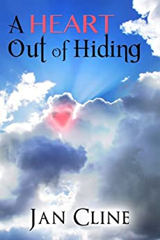 A Heart Out of Hiding by [Cline, Jan]