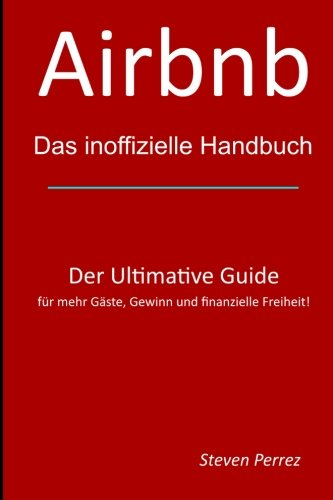 Airbnb: Das inoffizielle Handbuch Taschenbuch – 3. März 2016 Steven Perrez 1530372542 Business/Economics Advertising & Promotion
