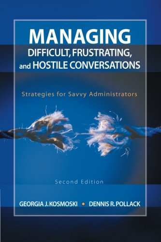 Managing Difficult, Frustrating, and Hostile Conversations: Strategies for Savvy Administrators (Volume 2)