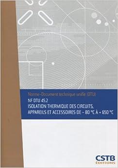 Nf Dtu 45.2 Isolation Thermique des Circuits, Appareils et Accessoires de -80 Deg C a +650 Deg C. No