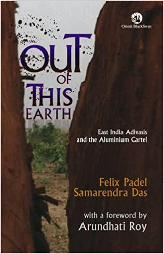 Out of the Earth: East India Adivasis and the Aluminium Cartel: Amazon.es: Felix Padel, Samarendra Das: Libros en idiomas extranjeros