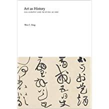 Art as History: Calligraphy and Painting as One