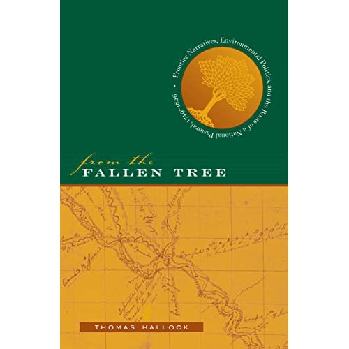 From the Fallen Tree: Frontier Narratives, Environmental Politics, and the Roots of a National Pastoral, 1749-1826...
