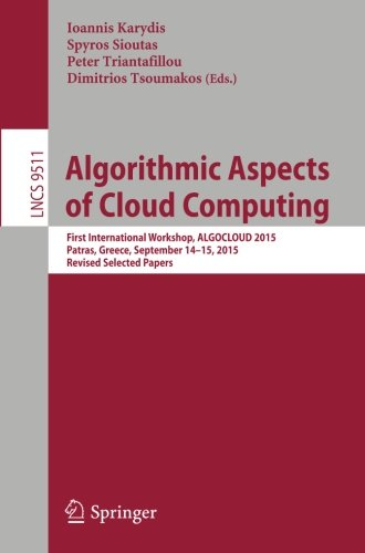 Algorithmic Aspects of Cloud Computing: First International Workshop, ALGOCLOUD 2015, Patras, Greece, September 14-15, 2