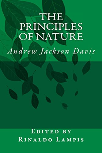 The Principles of Nature by Andrew Jackson Davis: Andrew Jackson Davis - The most advanced account on the birth and evolution of the Universe and  Mankind (Invisible Energy Book 4)