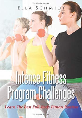 Intense Fitness Program Challenges: Learn The Best Full-Body ...
