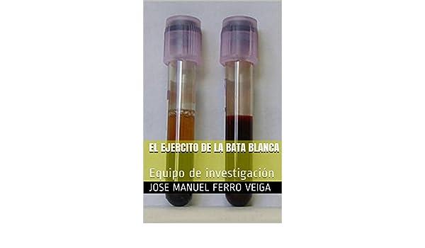 Amazon.com: El ejercito de la bata blanca: Equipo de investigación (Spanish Edition) eBook: Jose Manuel Ferro Veiga: Kindle Store