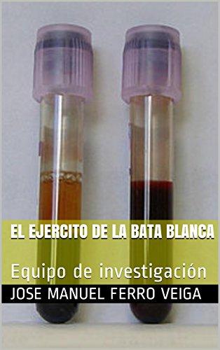 El ejercito de la bata blanca: Equipo de investigación (Spanish Edition) by [