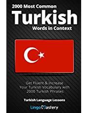 2000 Most Common Turkish Words in Context: Get Fluent & Increase Your Turkish Vocabulary with 2000 Turkish Phrases