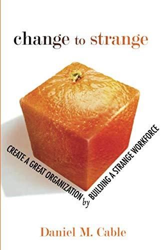 Change to Strange: Create a Great Organization by Building a Strange Workforce (paperback)