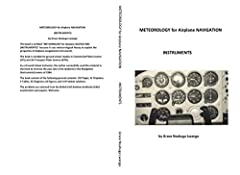 "This book is entitled ""METEOROLOGY for Airplane NAVIGATION (INSTRUMENTS)"" because it uses meteorological theory to explain the properties of Airplane navigational instruments.The book is suitable for ground school studies in Commercial Pilots..."