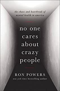 Book Cover: No One Cares About Crazy People: The Chaos and Heartbreak of Mental Health in America