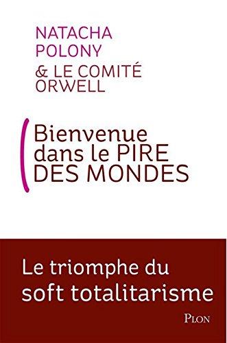 bienvenue-dans-le-pire-des-monde-le-triomphe-du-soft-totalitarisme-french-edition