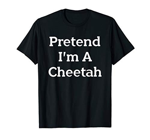 Pretend I'm A Cheetah Costume Funny Halloween Party T-Shirt