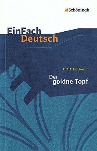 EinFach Deutsch Textausgaben: E.T.A. Hoffmann: Der goldne Topf: Ein Märchen aus der neuen Zeit. Gymnasiale Oberstufe