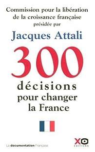 300 décisions pour changer la France par Jacques Attali