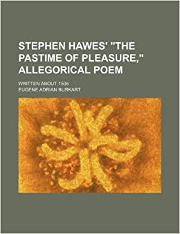 Stephen Hawes' 'The pastime of pleasure, ' allegorical poem: written about 1506