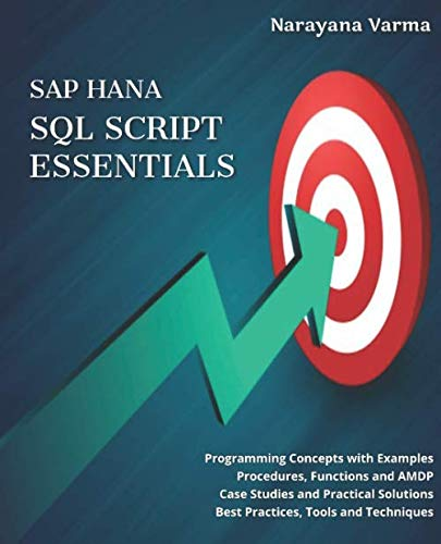 SAP HANA SQL Script Essentials: # Programming Concepts with Examples  # Procedures, Functions and AMDP # Case Studies and Practical Solutions # Best Practices, Tools and Techniques