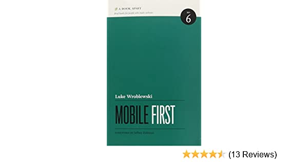 2c215b6212 Mobile First  Luke Wroblewski  9781937557027  Amazon.com  Books