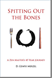 Spitting Out the Bones: A Zen Master's 45 Year Journey