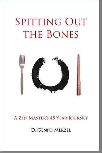 Spitting Out the Bones : A Zen Master's 45 Year Journey by [Merzel, Dennis Genpo]