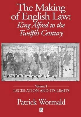 [(The Making of English Law: Legislation and Its Limits v. 1: King Alfred to the Twelfth Century )] [Author: Patrick Wormald] [May-2001] PDF