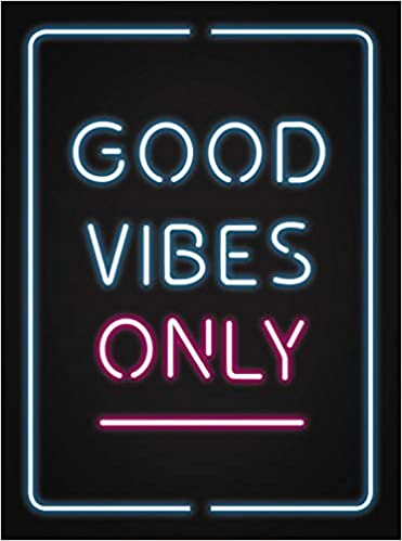 Good Vibes Quotes Good Vibes Only: QUOTES AND STATEMENTS TO HELP YOU RADIATE  Good Vibes Quotes